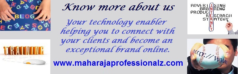know more about us  your technology enabler helping you to connect with your clients and become and exceptional brand online  maharajaprofessionalz  www.maharajaprofessionalz.com to help you in becoming an exceptional brand online to help you connect with your clients better using online media to promote market brand and sell your products services and organization online maharajaprofessionalz  maharaja professionalz  dr maharaja sivasubramanian  online branding and web presence