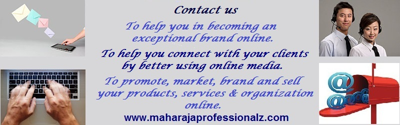 contact us  to help you in becoming an exceptional brand online.  to help you connect with your clients better using online media.  to promote, market, brand and sell your products, services, and organization online.  maharajaprofessionalz  www.maharajaprofessionalz.com Online branding and web presence to help you in becoming an exceptional brand online to help you connect with your clients better using online media to promote market brand and sell your products services and organization online maharajaprofessionalz  maharaja professionalz  dr maharaja sivasubramanian