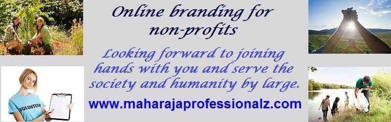Online branding for non-profits. Looking forward to joining hands with you and serve the society and humanity by large. maharaja professionalz  dr maharaja sivasubramanian